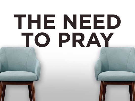The Need To Pray Part 04